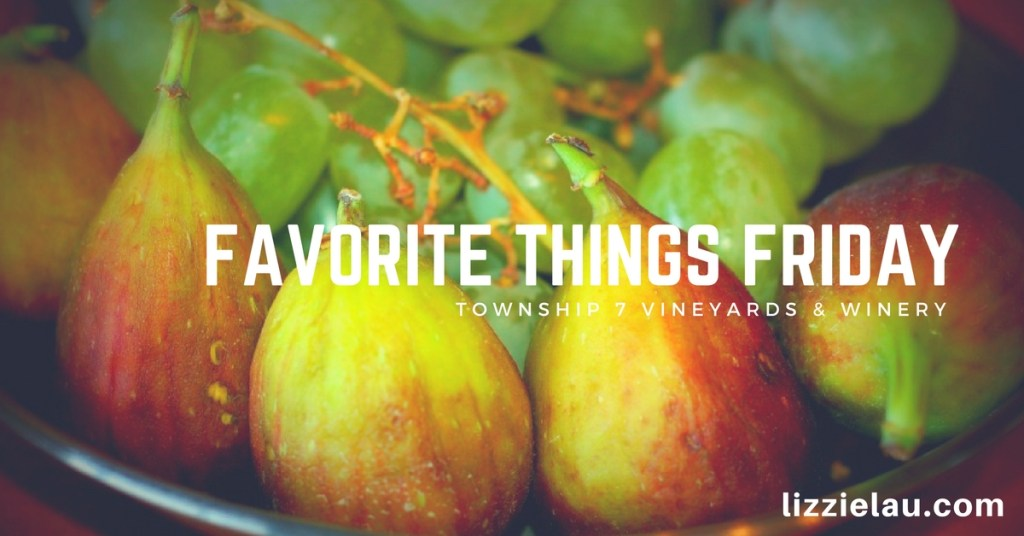 Favorite Things Friday – Township 7 Winery