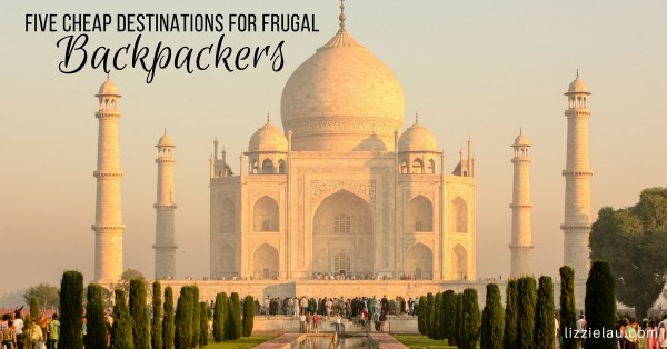 Five Cheap Destinations for Frugal Backpackers