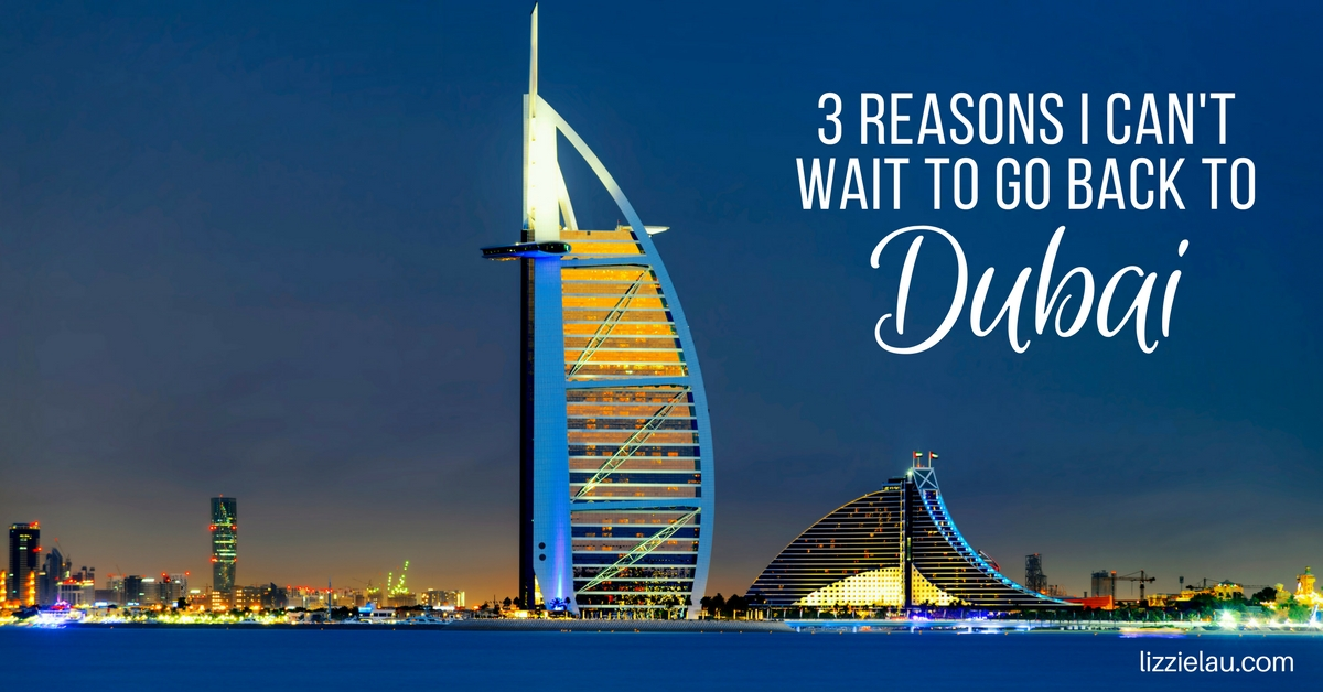 3 Reasons I Can't Wait To Return To Dubai
