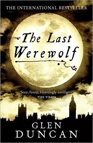 The Last Werewolf, by Glen Duncan