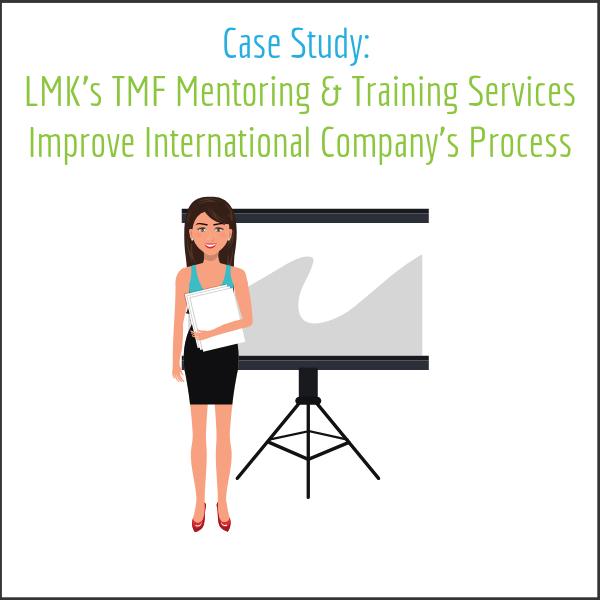 LMK's TMF Mentoring & Training Services Improve International Company's Process - LMK Clinical Research. LLC