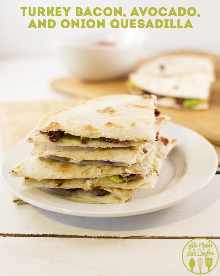 turkey bacon avocado onion quesadilla3