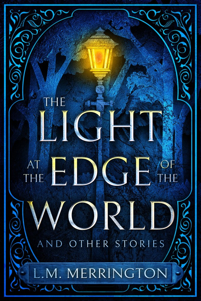Fantasy-style book cover showing a spooky dark blue forest lit by a single golden lamppost. Title is The Light at the Edge of the World and Other Stories. Author is L.M. Merrington.