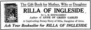 The Gift Book for Mother, Wife or Daughter / Rilla of Ingleside / By L.M. Montgomery / Author of ANNE OF GREEN GABLES / A Captivating, Sunny Story of Rilla, Daughter of Anne. / Ask Your Bookseller for RILLA OF INGLESIDE