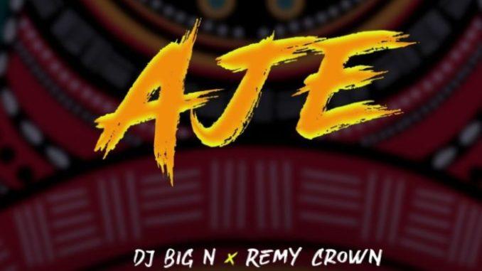 DJ Big N Aje Remy Crown