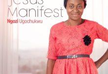 Jesus Manifest - Ngozi Ugochukwu