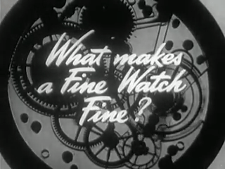 A look at America's once great watch company: What Makes a Fine Watch Fine (1947)