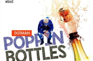 Dotman – Poppin' Bottles
