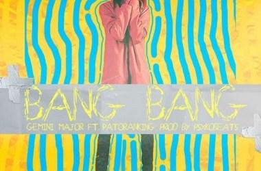 Gemini Major – Bang Bang ft. Patoranking