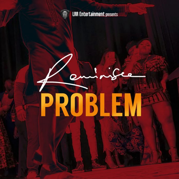 Reminisce – Problem (Prod. By Jospo)