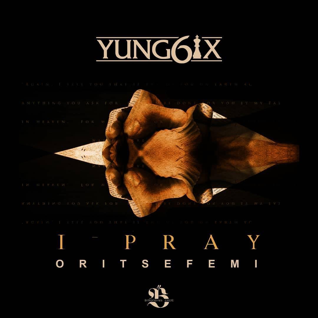 Yung6ix Ft. Oritse Femi – I Pray