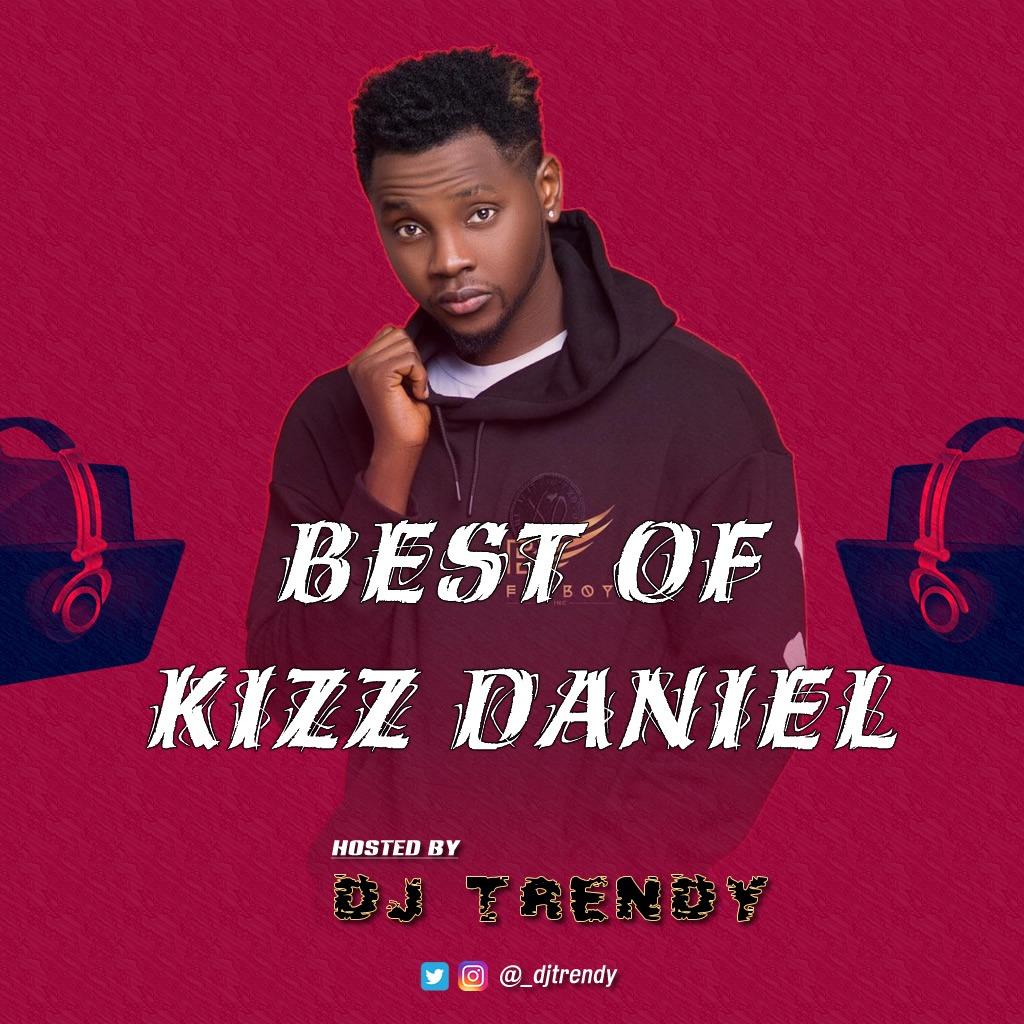 Best Of Kizz Daniel Mix Hosted By DJ Trendy