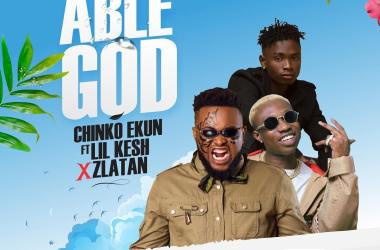 Chinko Ekun ft. Lil Kesh & Zlatan – Able God