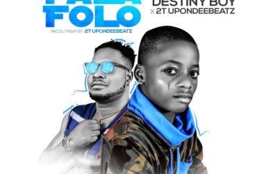 Destiny Boy x 2T Upon Dee Beat – Fala Folo