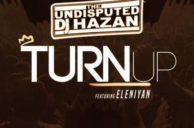 DJ Hazan Ft. Eleniyan – Turn Up