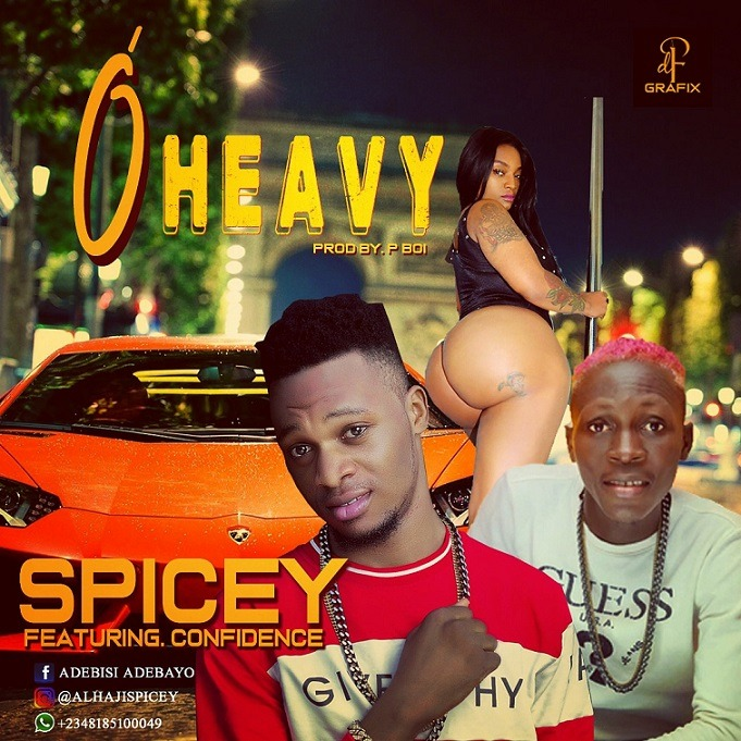 Spicey ft. Confidence - O'Heavy