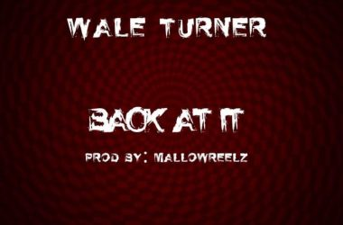 Wale Turner – Back At It