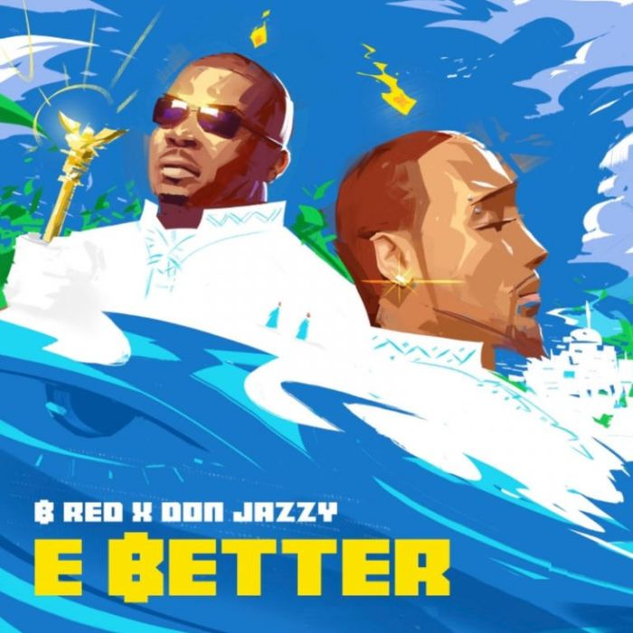 B-Red x Don Jazzy – E Better