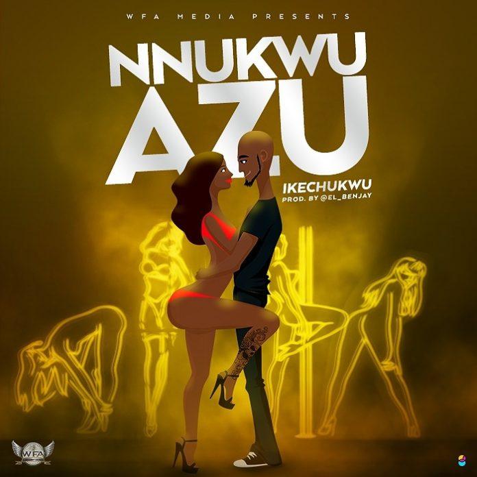 Ikechukwu – Nnukwu Azu