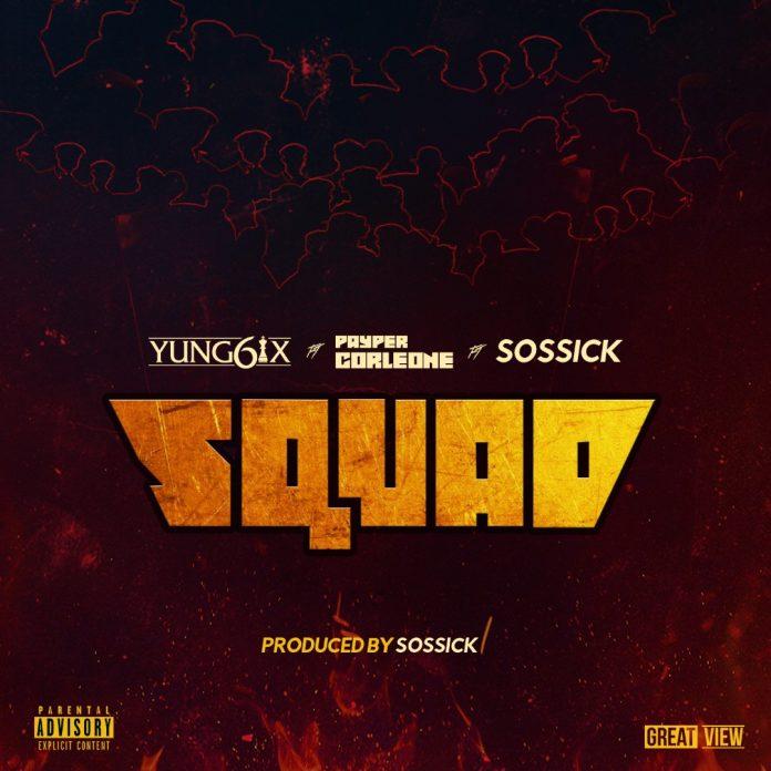 Yung6ix – Squad ft. Sossick & Payper Corleone