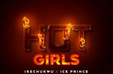 Ikechukwu x Ice Prince – Hot Girls