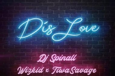 DJ Spinall Ft. Wizkid x Tiwa Savage – Dis Love
