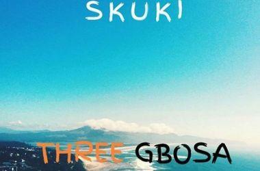 Skuki – Three Gbosa