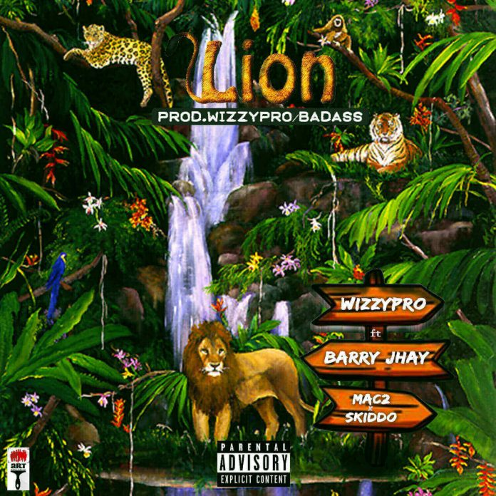 WizzyPro – Lion ft. Barry Jhay, Mac 2 & Skido