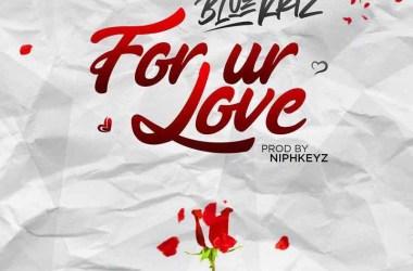 Bluekriz – For Ur Love