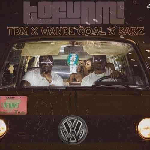 Wande Coal x TDM x Sarz – Tofunmi