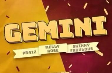 Praiz X Melly Rose X Skinny Fabulous – Gemini