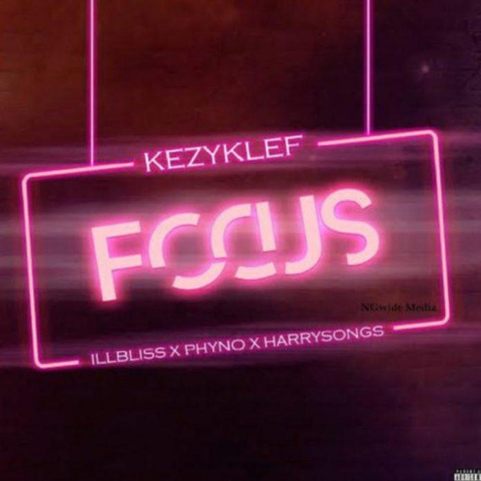 Kezyklef – Focus ft. Phyno, IllBliss & Harrysong