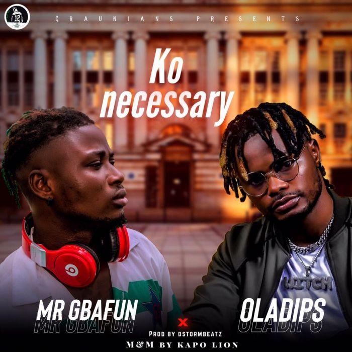Mr Gbafun x Oladips – Ko Necessary