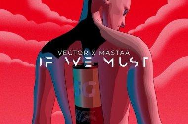 Vector x Masterkraft – If We Must (Sun x Rain)