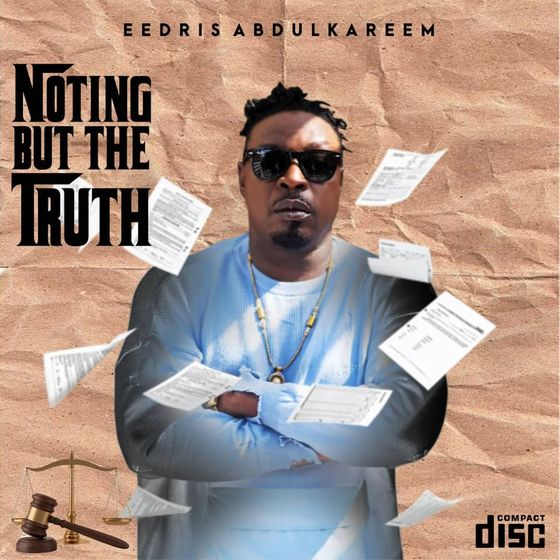 "Eedris Abdulkareem – ""Nothing But The Truth"" Album"