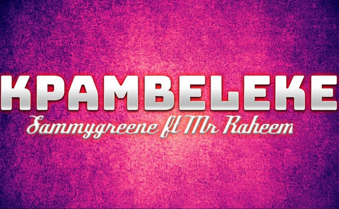 Sammygreene ft. Mr Raheem - Kpambeleke