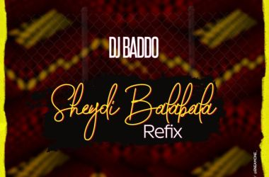 DJ Baddo – Sheydi Balabala Refix