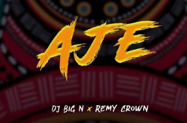 DJ Big N x Remy Crown – Aje