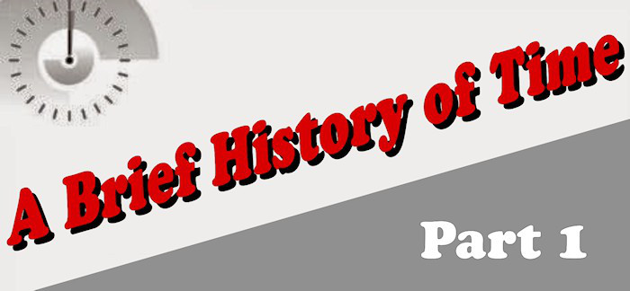 A brief History of Time... Part 1