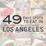 49 Fave Places to Eat in Los Angeles