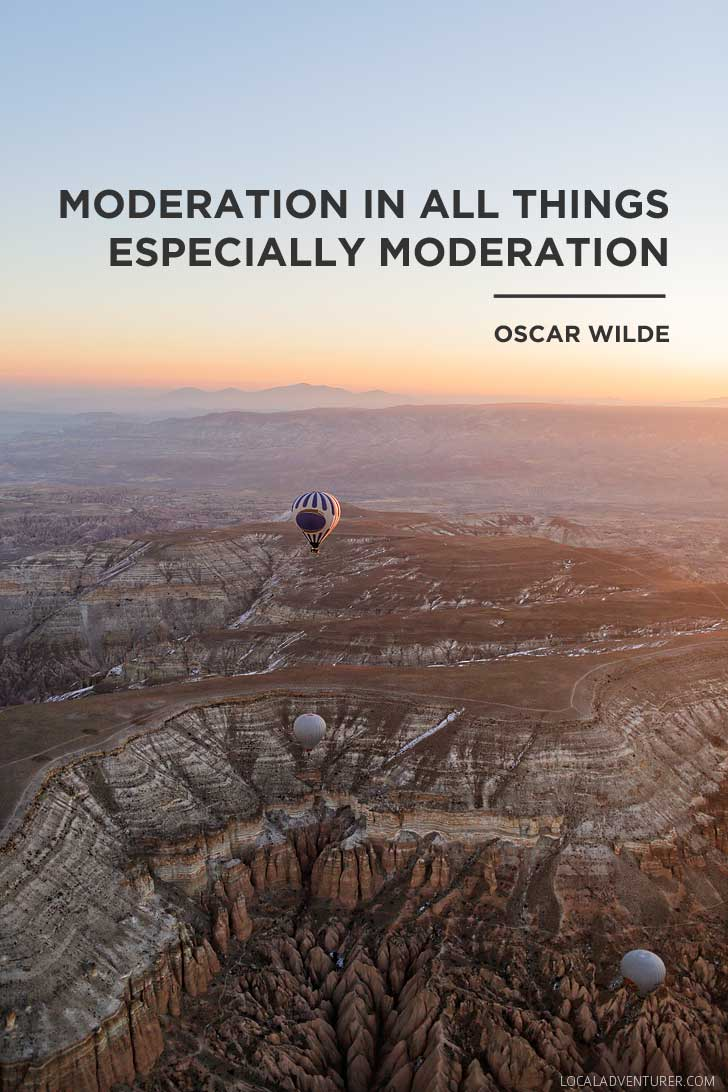 Moderation in All Things Especially Moderation - Oscar Wilde