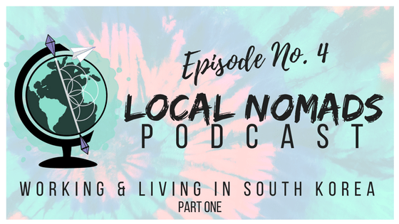 Local Nomads Podcast | Episode 4 | Working and Living in (South) Korea [Part 1]