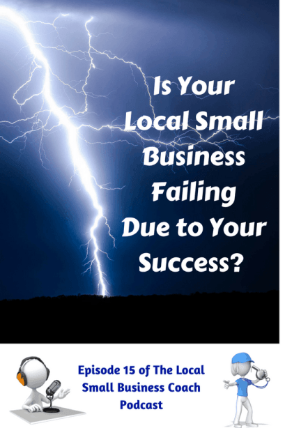 Is Your Local Small Business Failing Due to Your Success