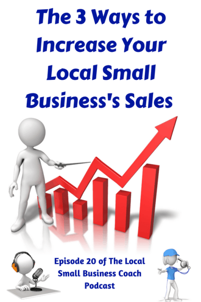 The 3 Ways to Increase Your Local Small Business's Sales