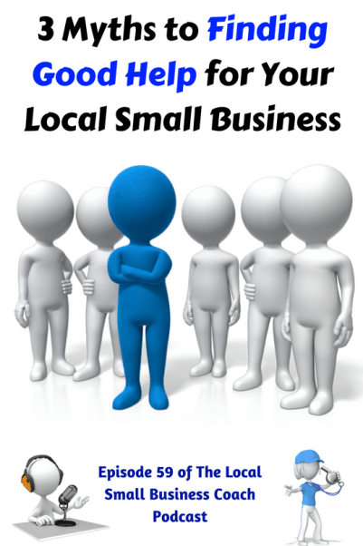 3 Myths to Finding Good Help for Your Local Small Business