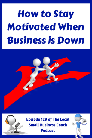 How to Stay Motivated When Business is Down