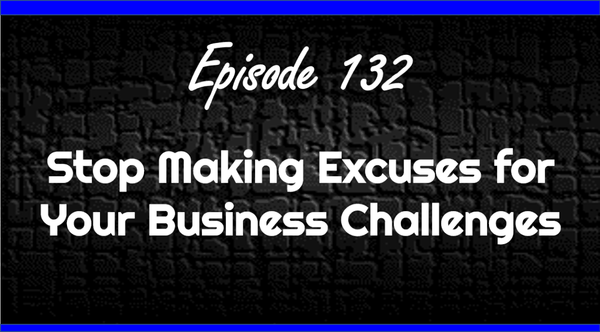 Stop Making Excuses for Your Business Challenges