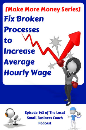 Fix Broken Processes to Increase Average Hourly Wage