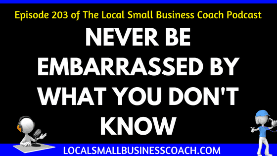 Never Be Embarrassed By What You Don't Know