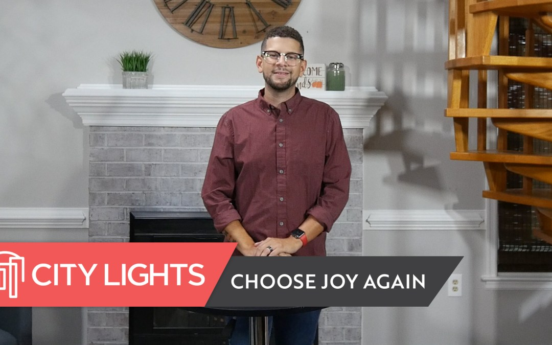 Cover image of the City Lights Church message called Choose Joy Again.